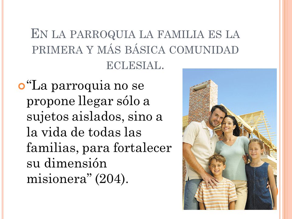 En la parroquia la familia es la primera y más básica comunidad eclesial.
