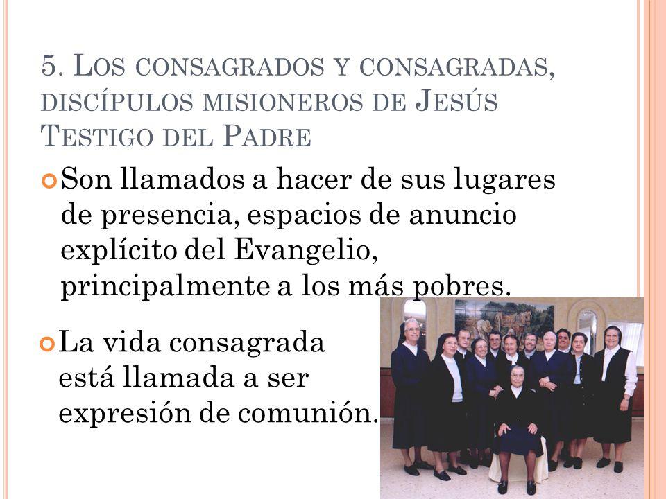 5. Los consagrados y consagradas, discípulos misioneros de Jesús Testigo del Padre