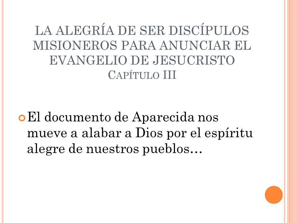 LA ALEGRÍA DE SER DISCÍPULOS MISIONEROS PARA ANUNCIAR EL EVANGELIO DE JESUCRISTO Capítulo III