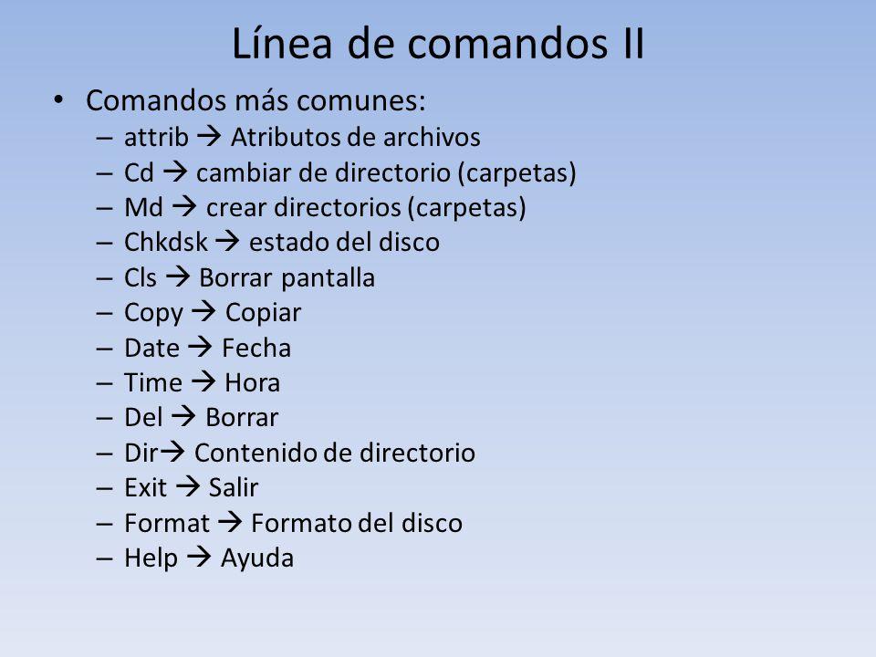 Línea de comandos II Comandos más comunes: