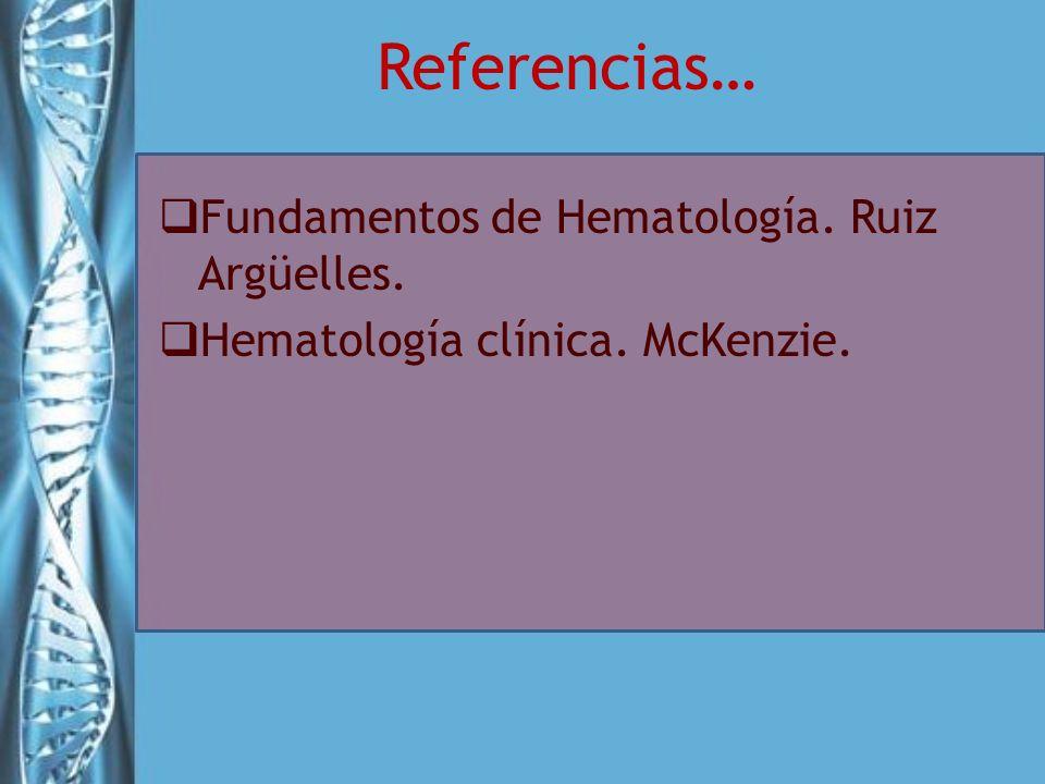Referencias… Fundamentos de Hematología. Ruiz Argüelles.