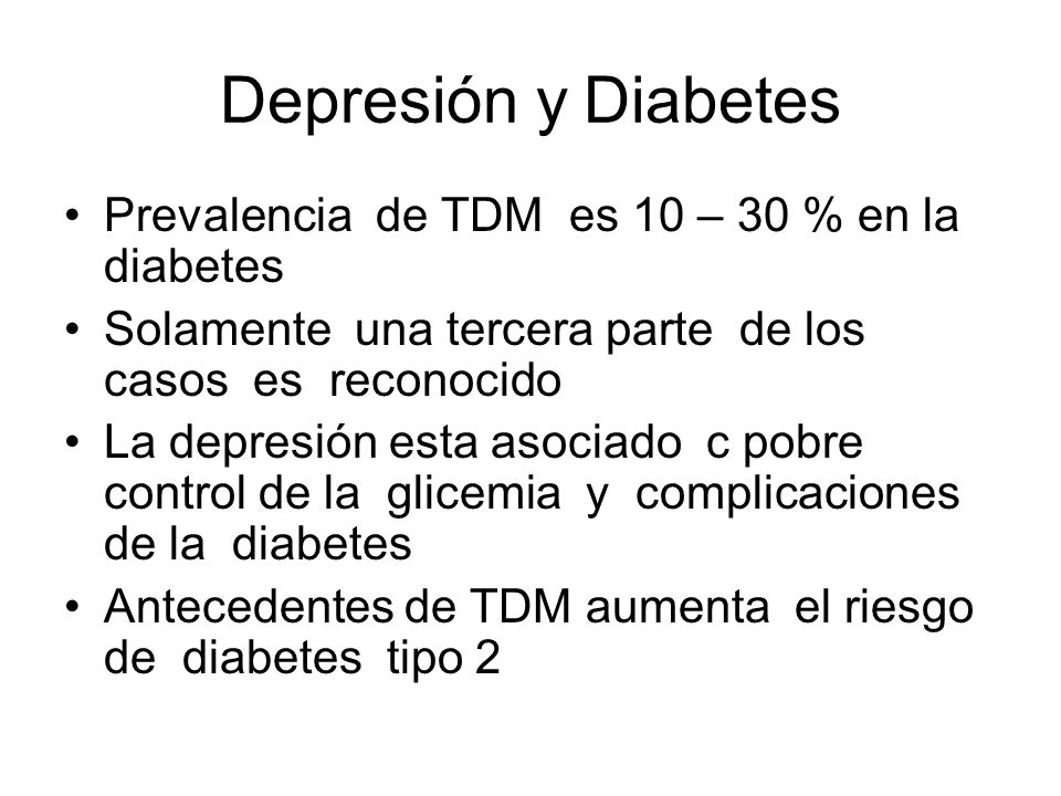 Depresión y Diabetes Prevalencia de TDM es 10 – 30 % en la diabetes