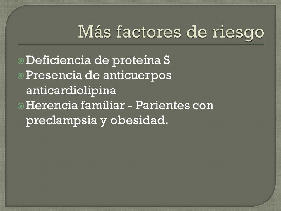 Más factores de riesgo Deficiencia de proteína S