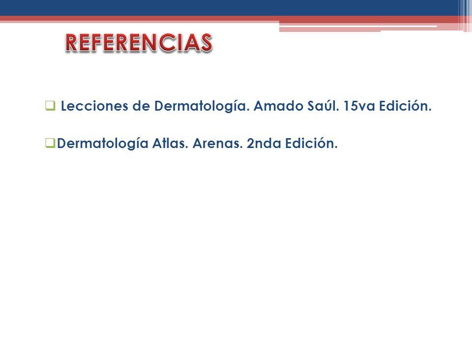 REFERENCIAS Lecciones de Dermatología. Amado Saúl. 15va Edición.