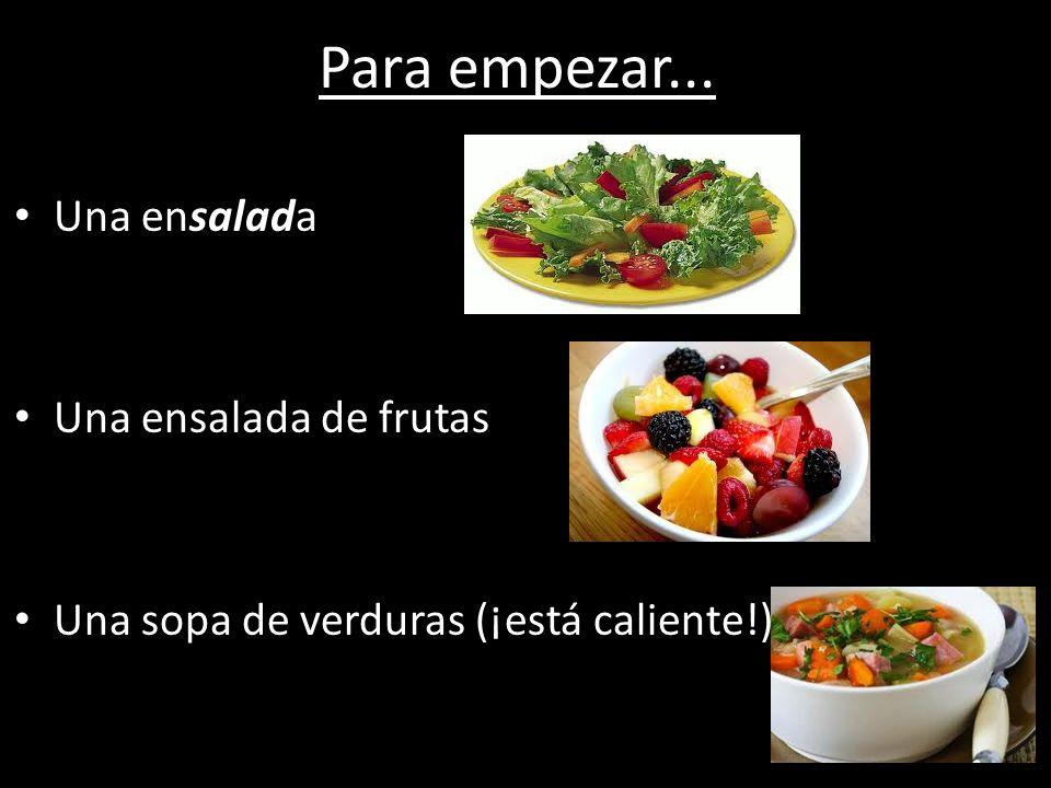 Para empezar... Una ensalada Una ensalada de frutas