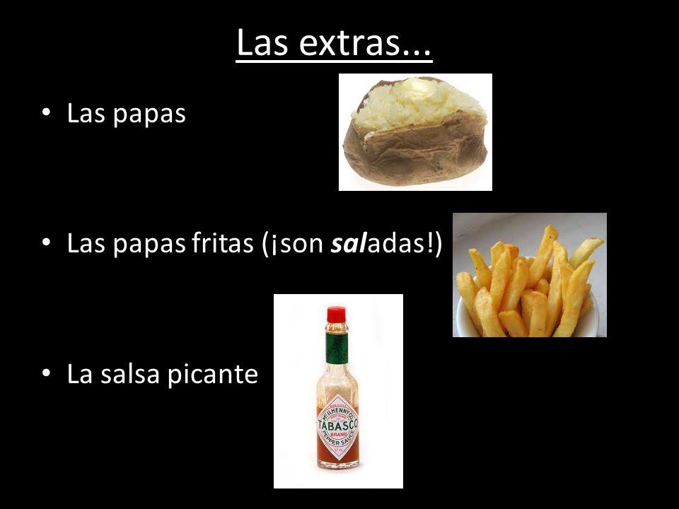 Las extras... Las papas Las papas fritas (¡son saladas!)