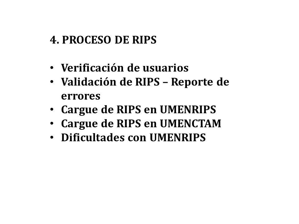 4. PROCESO DE RIPS Verificación de usuarios. Validación de RIPS – Reporte de errores. Cargue de RIPS en UMENRIPS.