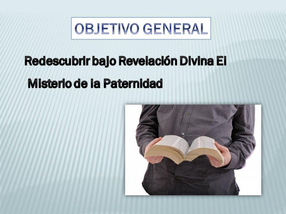 OBJETIVO GENERAL Redescubrir bajo Revelación Divina El