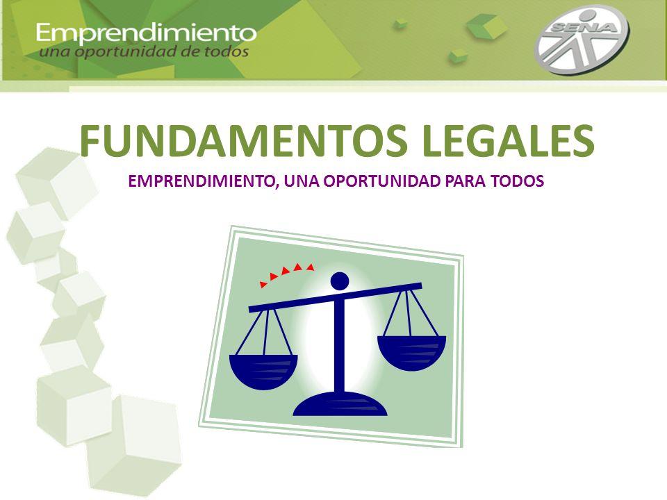 FUNDAMENTOS LEGALES EMPRENDIMIENTO, UNA OPORTUNIDAD PARA TODOS