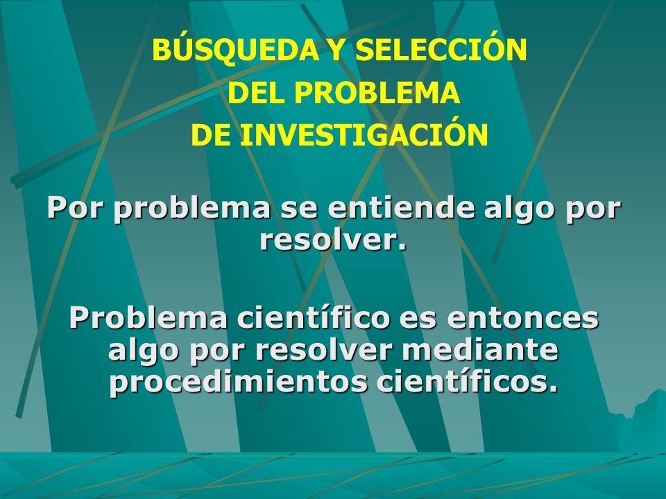 Por problema se entiende algo por resolver.
