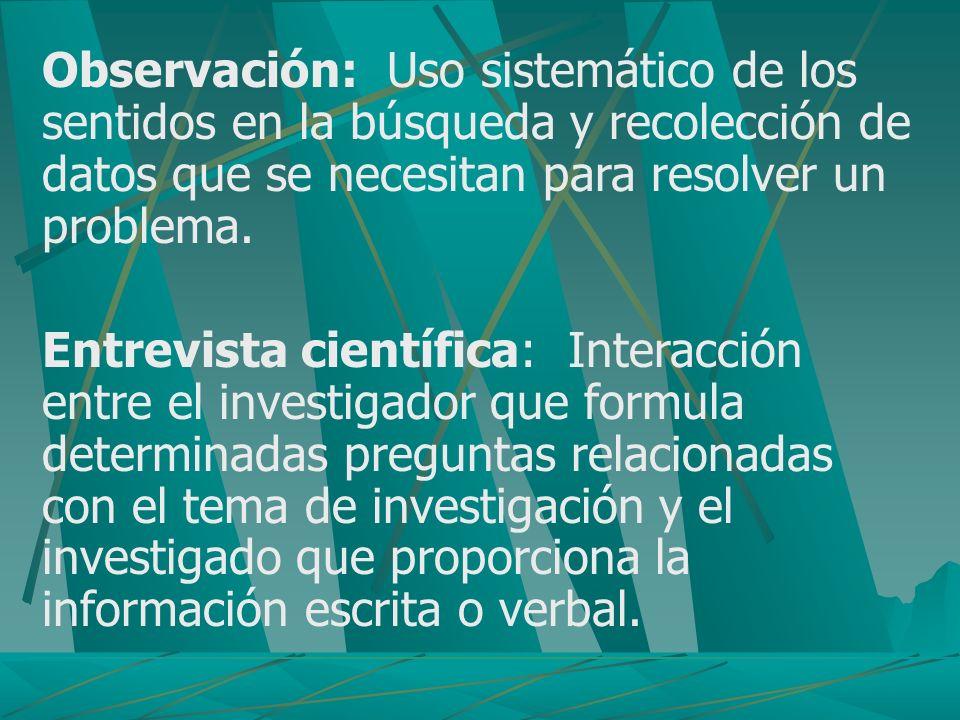 Observación: Uso sistemático de los sentidos en la búsqueda y recolección de datos que se necesitan para resolver un problema.
