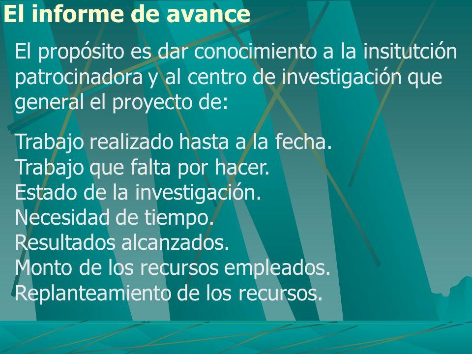 El informe de avance El propósito es dar conocimiento a la insitutción patrocinadora y al centro de investigación que general el proyecto de: