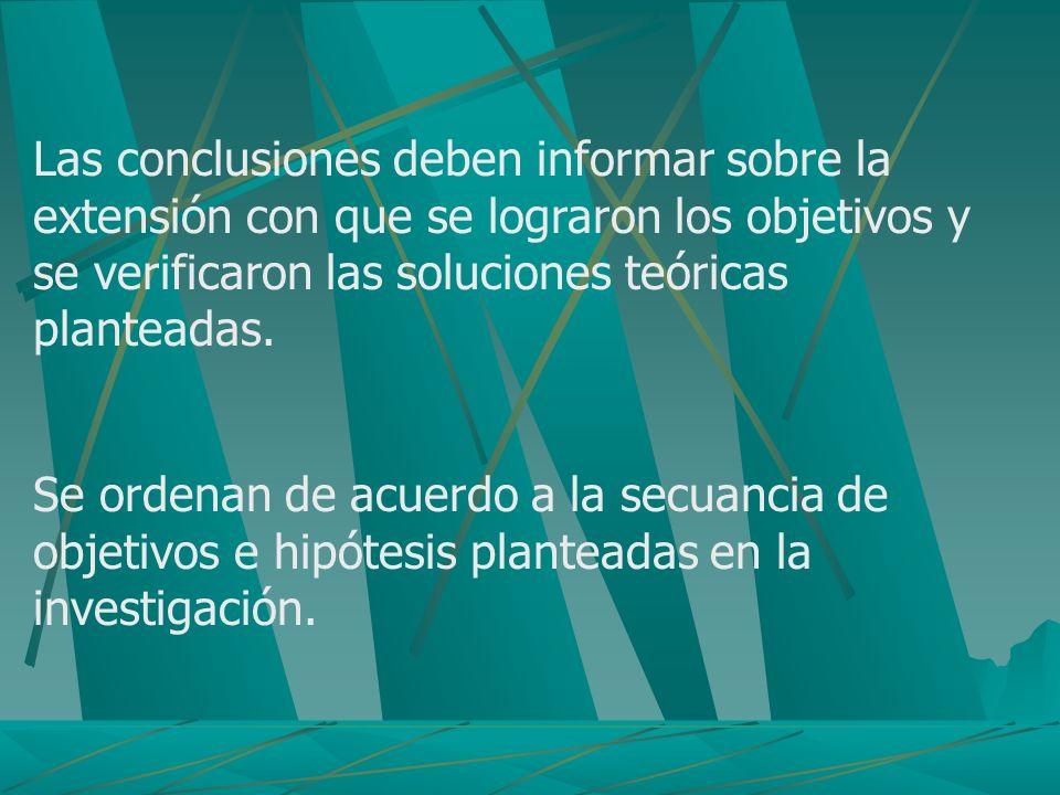Las conclusiones deben informar sobre la extensión con que se lograron los objetivos y se verificaron las soluciones teóricas planteadas.
