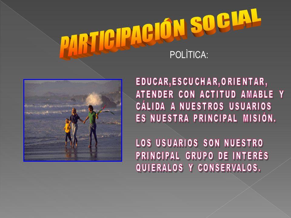 POLÌTICA: PARTICIPACIÓN SOCIAL EDUCAR,ESCUCHAR,ORIENTAR,