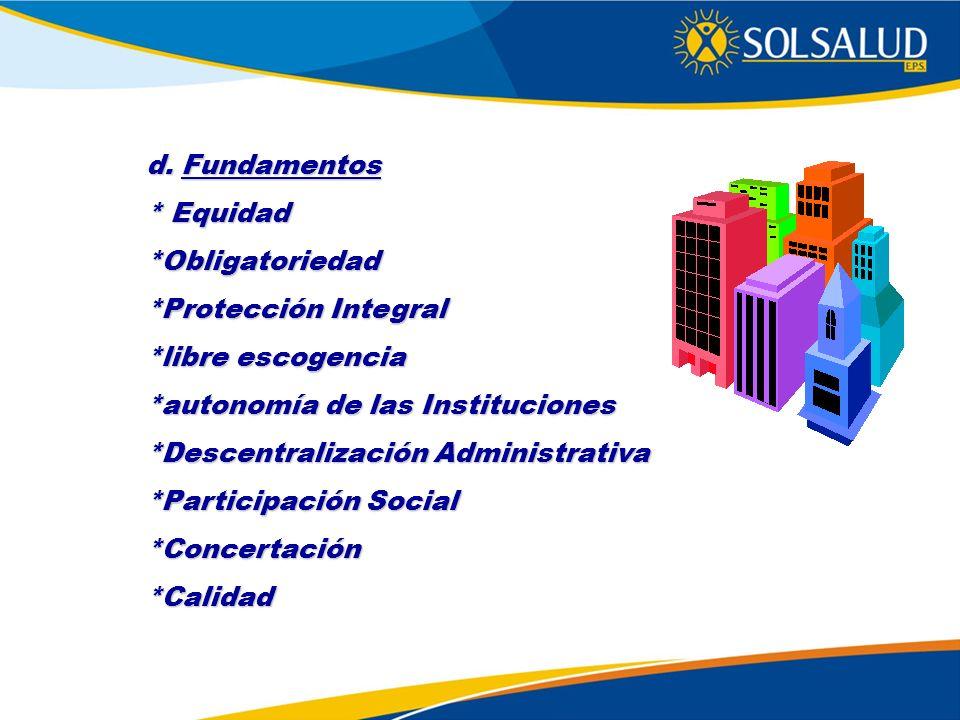 d. Fundamentos * Equidad. *Obligatoriedad. *Protección Integral. *libre escogencia. *autonomía de las Instituciones.