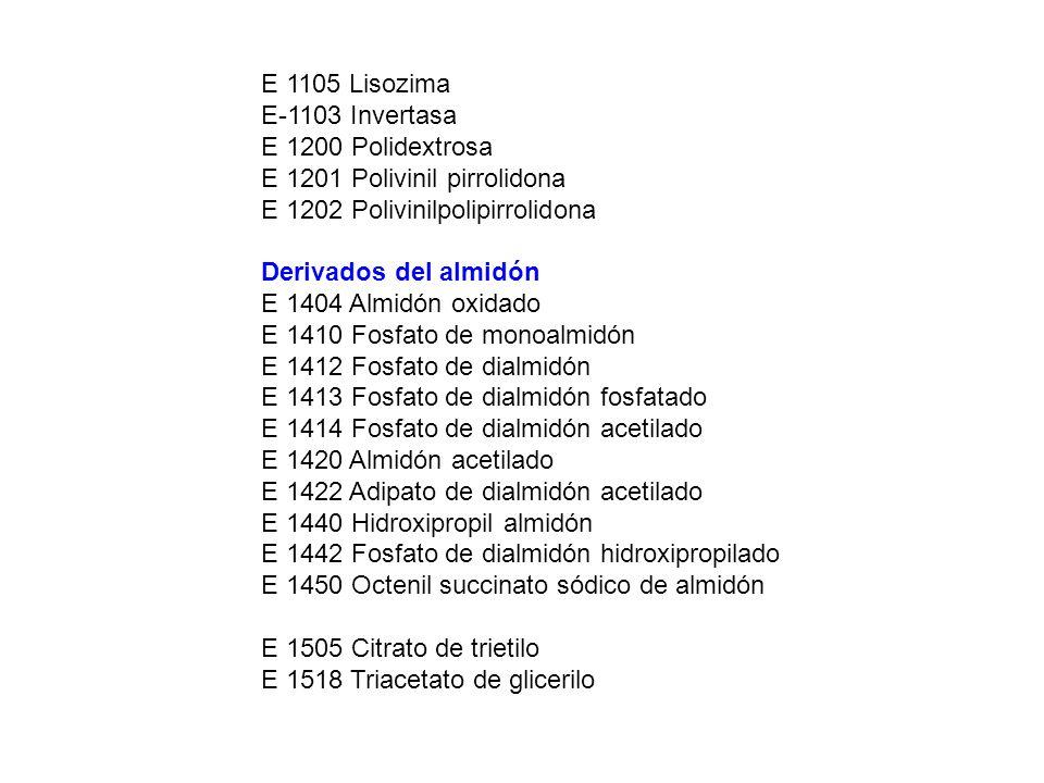E 1105 Lisozima E-1103 Invertasa. E 1200 Polidextrosa E 1201 Polivinil pirrolidona E 1202 Polivinilpolipirrolidona.