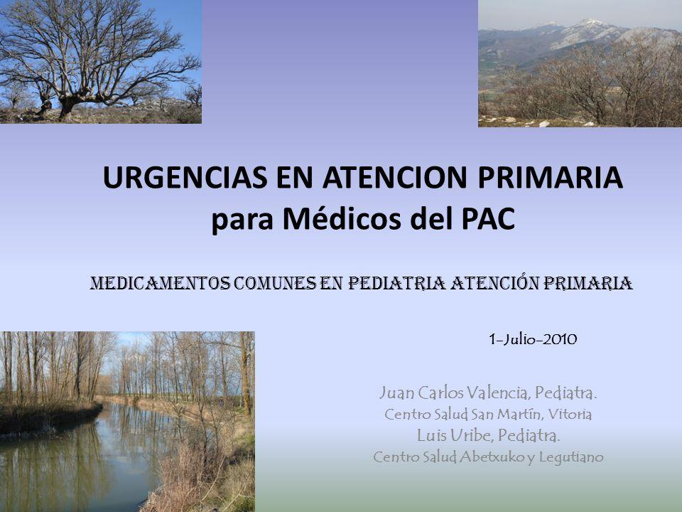 URGENCIAS EN ATENCION PRIMARIA para Médicos del PAC MEDICAMENTOS COMUNES EN PEDIATRIA Atención primaria 1-Julio-2010