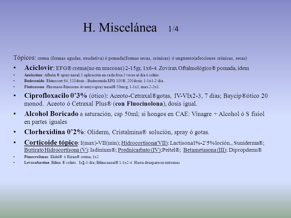 H. Miscelánea 1/4 Tópicos: crema (formas agudas, exudativa) ó pomada(formas secas, crónicas) ó ungüento(afecciones crónicas, secas)