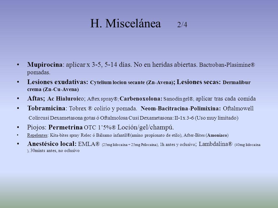H. Miscelánea 2/4 Mupirocina: aplicar x 3-5, 5-14 días. No en heridas abiertas. Bactroban-Plasimine® pomadas.
