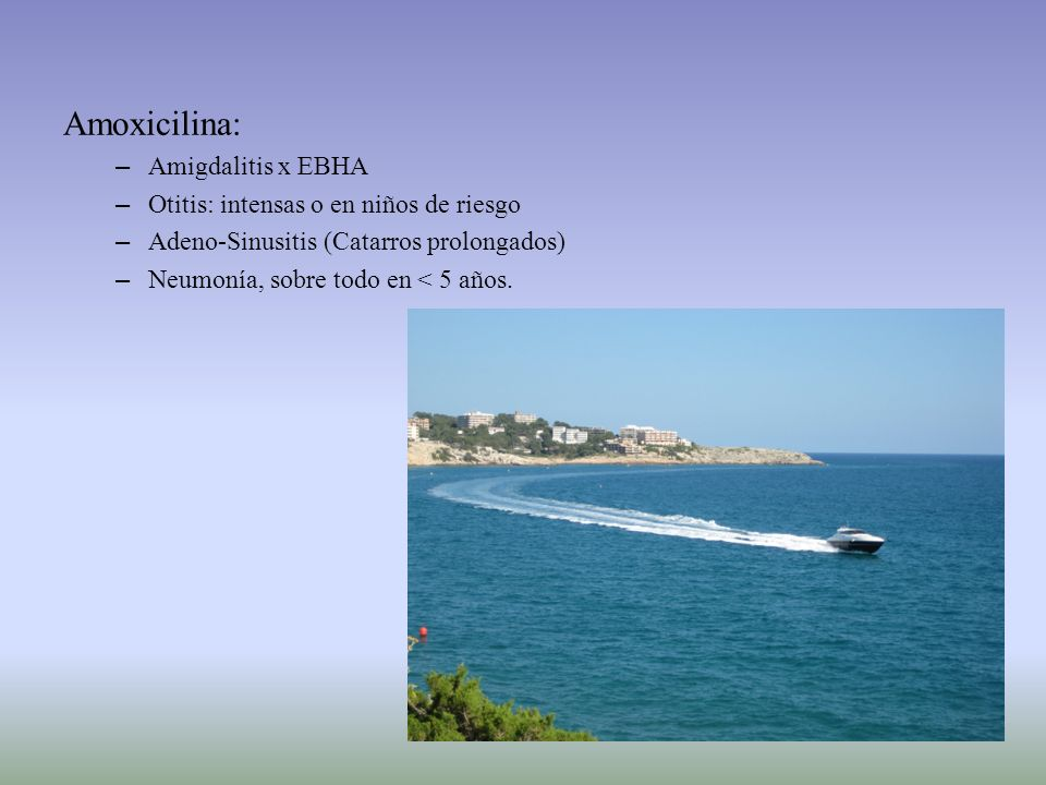 Amoxicilina: Amigdalitis x EBHA Otitis: intensas o en niños de riesgo
