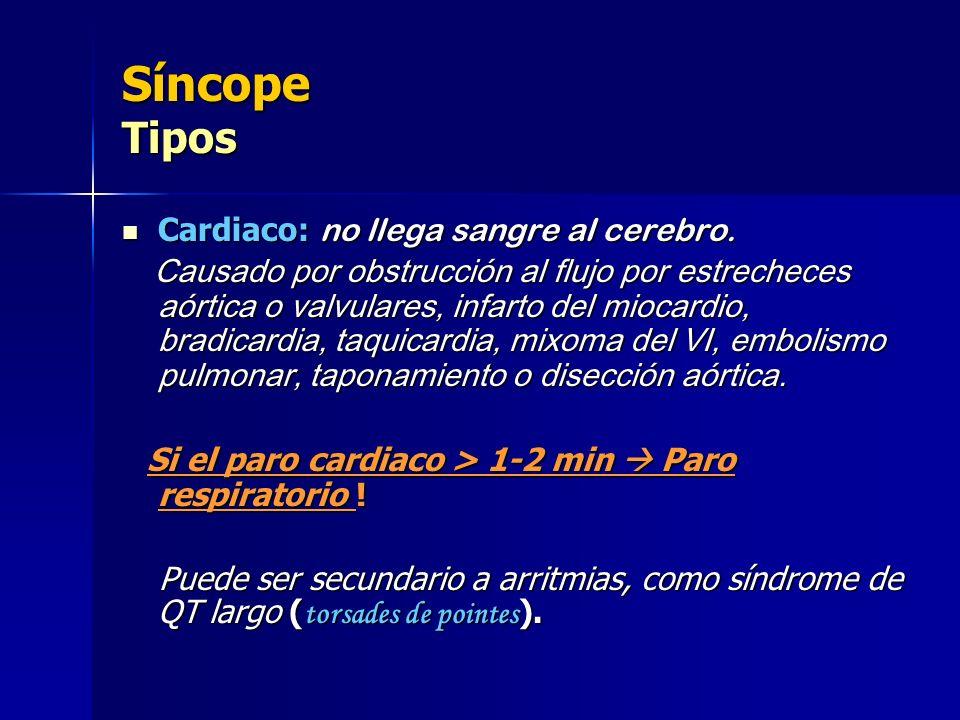 Síncope Tipos Cardiaco: no llega sangre al cerebro.