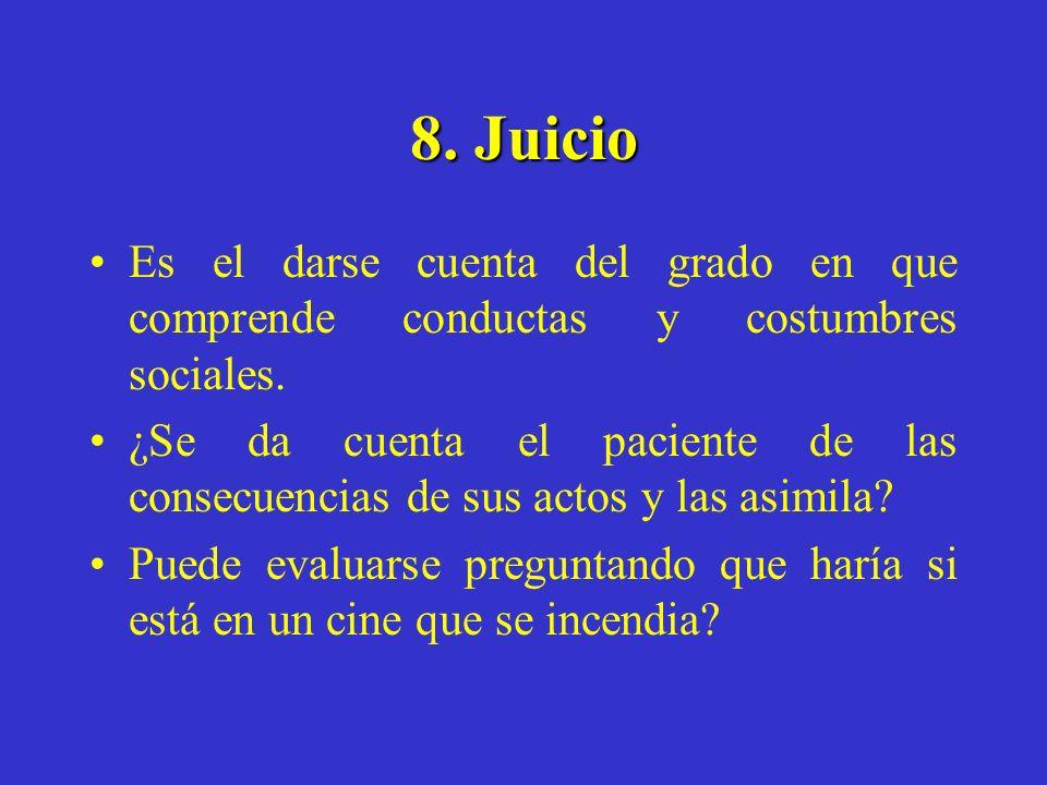 8. Juicio Es el darse cuenta del grado en que comprende conductas y costumbres sociales.
