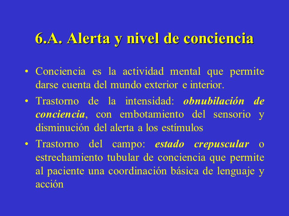 6.A. Alerta y nivel de conciencia