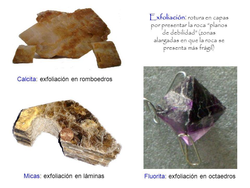 Exfoliación: rotura en capas por presentar la roca planos de debilidad (zonas alargadas en que la roca se presenta más frágil)