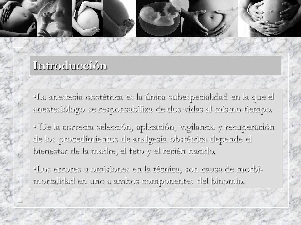 Introducción La anestesia obstétrica es la única subespecialidad en la que el anestesiólogo se responsabiliza de dos vidas al mismo tiempo.