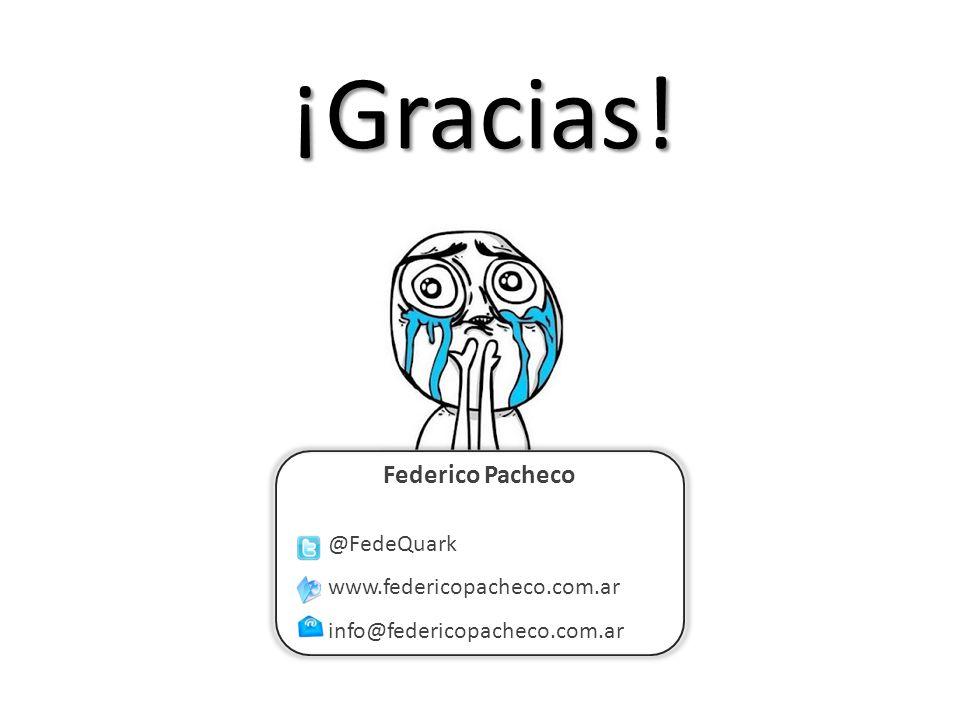 ¡Gracias! Federico Pacheco @FedeQuark www.federicopacheco.com.ar