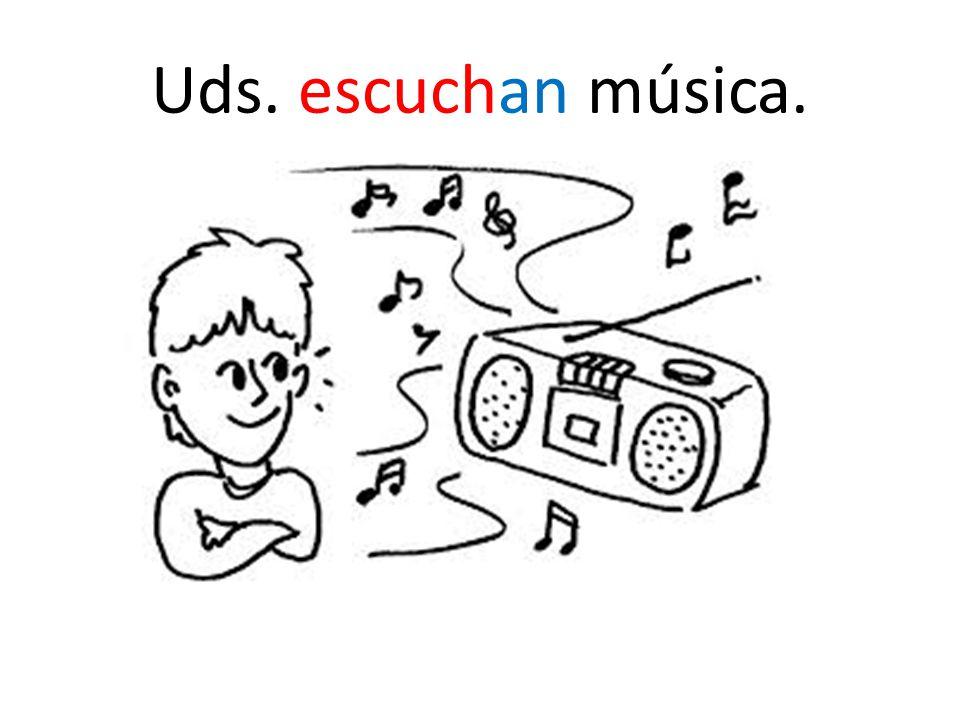 Uds. escuchan música.