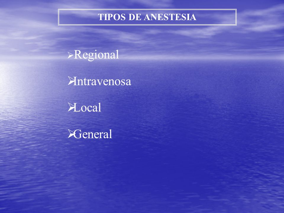 TIPOS DE ANESTESIA Regional Intravenosa Local General