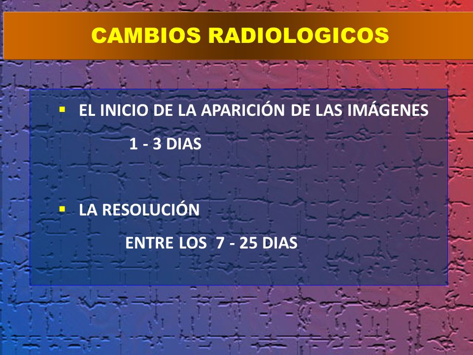 CAMBIOS RADIOLOGICOS EL INICIO DE LA APARICIÓN DE LAS IMÁGENES
