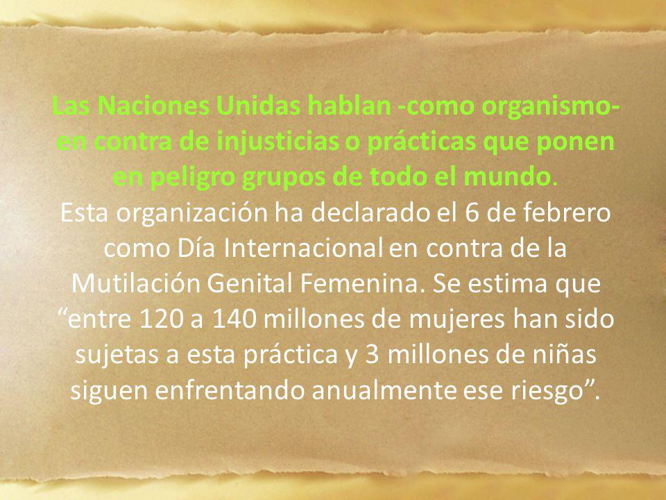 Las Naciones Unidas hablan -como organismo- en contra de injusticias o prácticas que ponen en peligro grupos de todo el mundo.