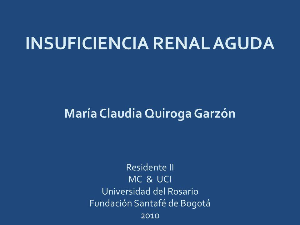INSUFICIENCIA RENAL AGUDA María Claudia Quiroga Garzón