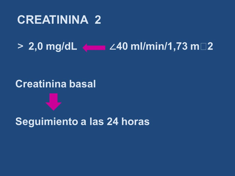 CREATININA 2 > 2,0 mg/dL ∠40 ml/min/1,73 mヘ2 Creatinina basal