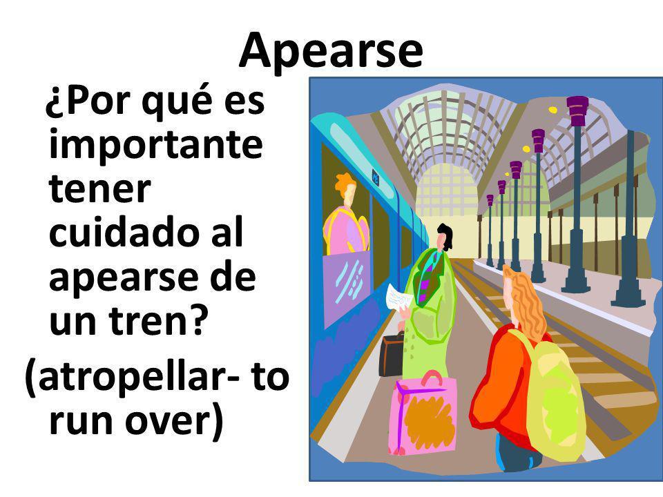 Apearse ¿Por qué es importante tener cuidado al apearse de un tren (atropellar- to run over)