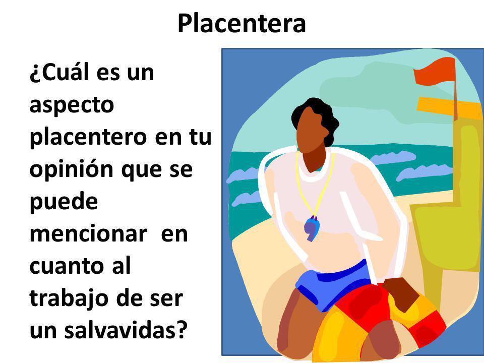 Placentera ¿Cuál es un aspecto placentero en tu opinión que se puede mencionar en cuanto al trabajo de ser un salvavidas