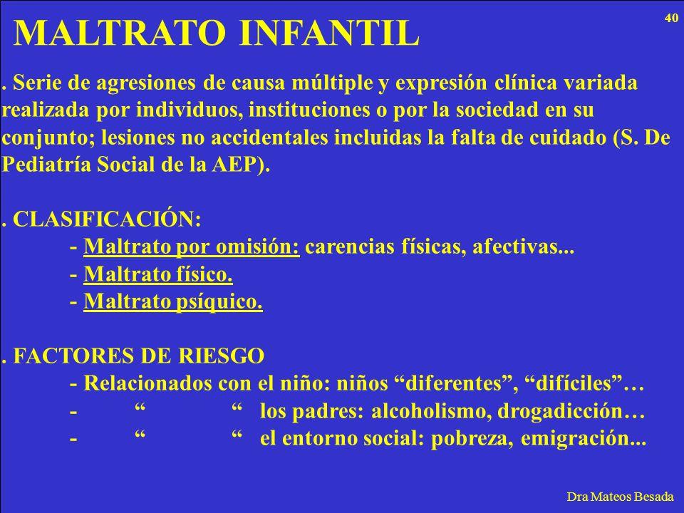 MALTRATO INFANTIL 40. . Serie de agresiones de causa múltiple y expresión clínica variada.