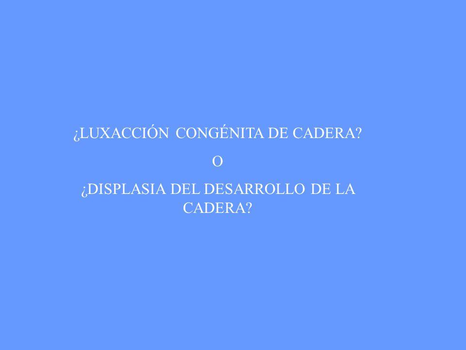 ¿LUXACCIÓN CONGÉNITA DE CADERA O