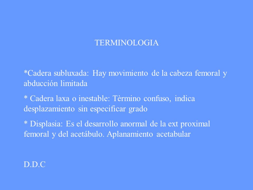 TERMINOLOGIA *Cadera subluxada: Hay movimiento de la cabeza femoral y abducción limitada.