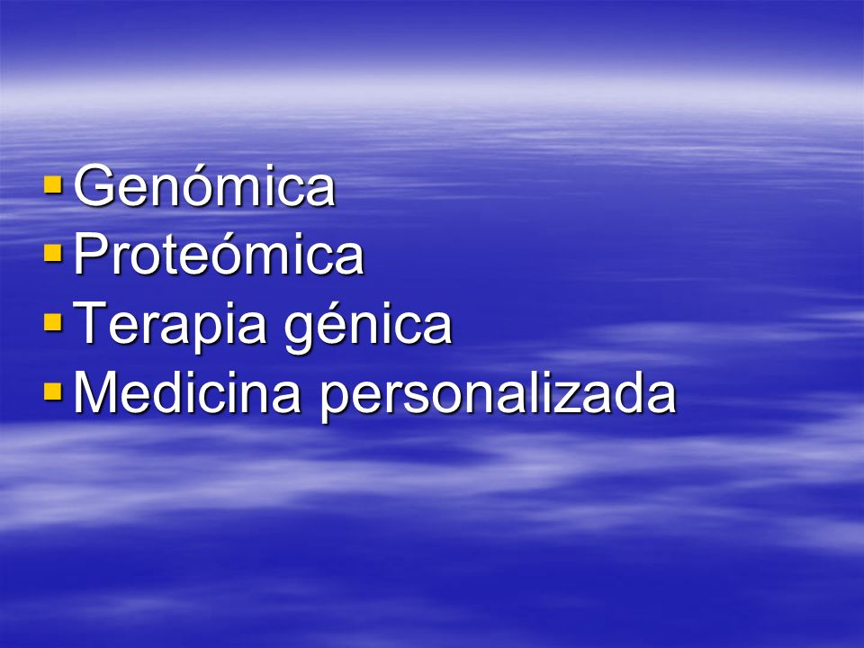 Genómica Proteómica Terapia génica Medicina personalizada
