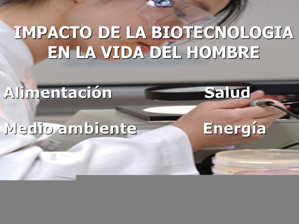 IMPACTO DE LA BIOTECNOLOGIA EN LA VIDA DEL HOMBRE