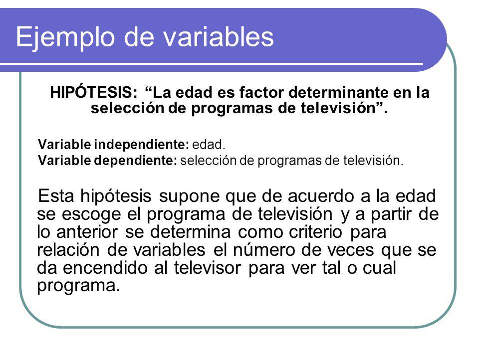 Ejemplo de variables HIPÓTESIS: La edad es factor determinante en la selección de programas de televisión .
