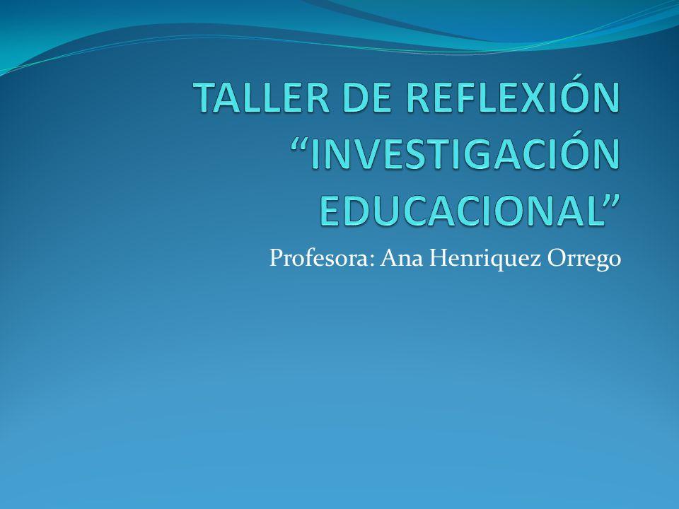 TALLER DE REFLEXIÓN INVESTIGACIÓN EDUCACIONAL