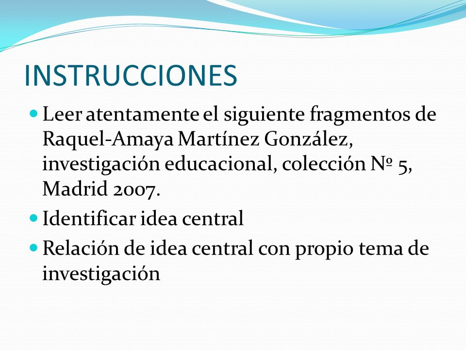 INSTRUCCIONES Leer atentamente el siguiente fragmentos de Raquel-Amaya Martínez González, investigación educacional, colección Nº 5, Madrid 2007.