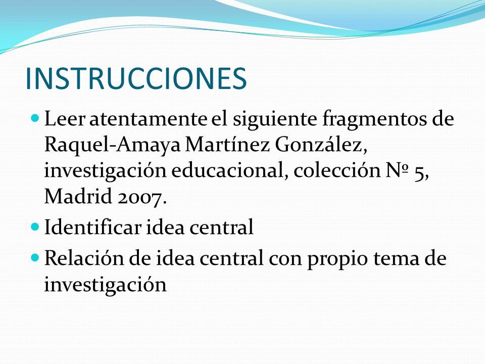 INSTRUCCIONESLeer atentamente el siguiente fragmentos de Raquel-Amaya Martínez González, investigación educacional, colección Nº 5, Madrid 2007.