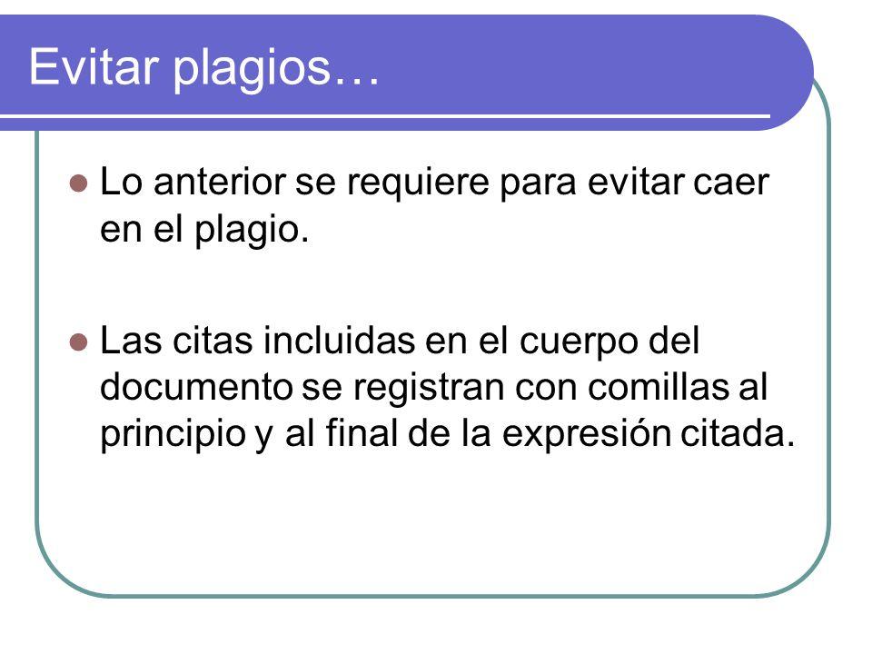 Evitar plagios… Lo anterior se requiere para evitar caer en el plagio.