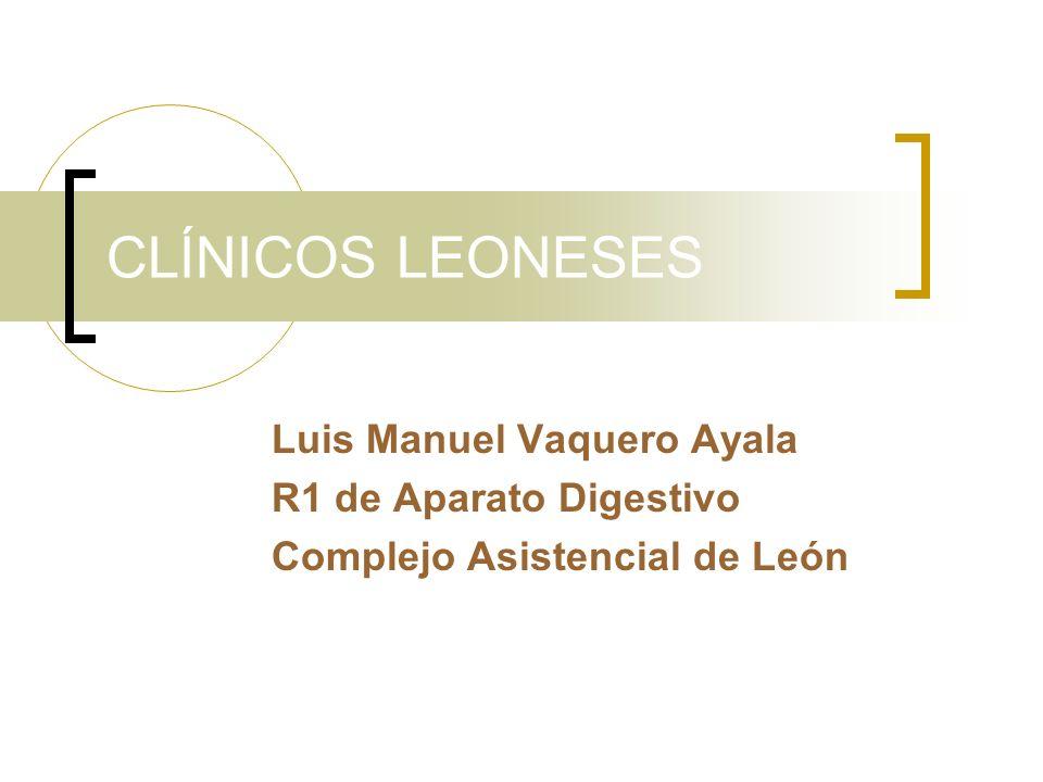 CLÍNICOS LEONESES Luis Manuel Vaquero Ayala R1 de Aparato Digestivo