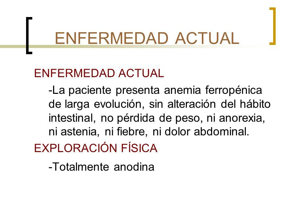 ENFERMEDAD ACTUAL -Totalmente anodina ENFERMEDAD ACTUAL